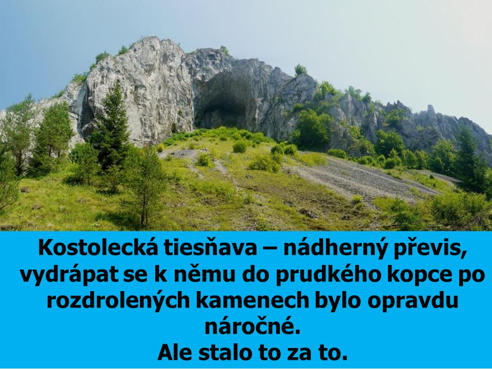 Kostolecká tiesňava – nádherný převis, vydrápat se k němu do prudkého kopce po rozdrolených kamenech bylo opravdu náročné.