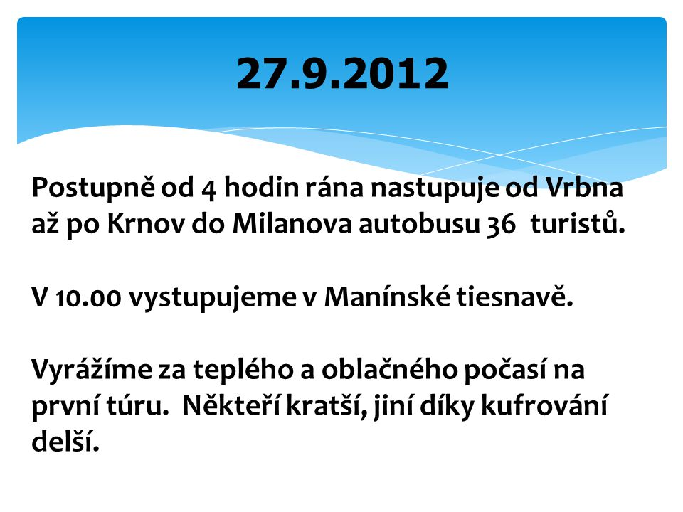 27.9.2012 Postupně od 4 hodin rána nastupuje od Vrbna až po Krnov do Milanova autobusu 36 turistů.