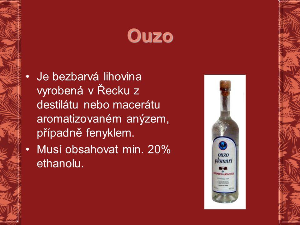 Ouzo Je bezbarvá lihovina vyrobená v Řecku z destilátu nebo macerátu aromatizovaném anýzem, případně fenyklem.