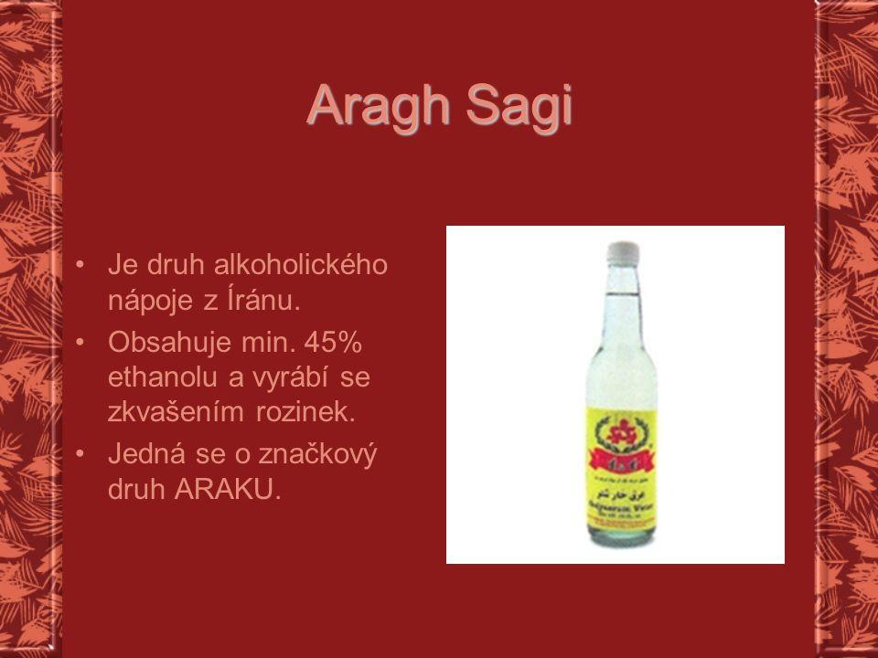 Aragh Sagi Je druh alkoholického nápoje z Íránu.