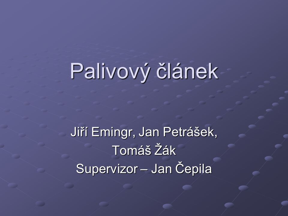 Jiří Emingr, Jan Petrášek, Tomáš Žák Supervizor – Jan Čepila