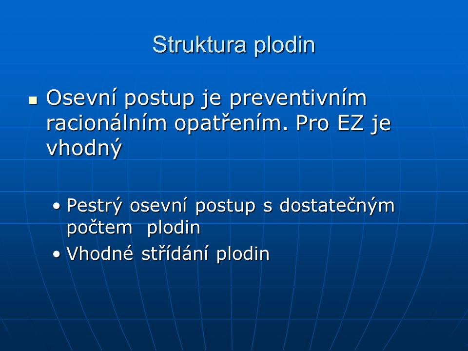 Struktura plodin Osevní postup je preventivním racionálním opatřením. Pro EZ je vhodný. Pestrý osevní postup s dostatečným počtem plodin.