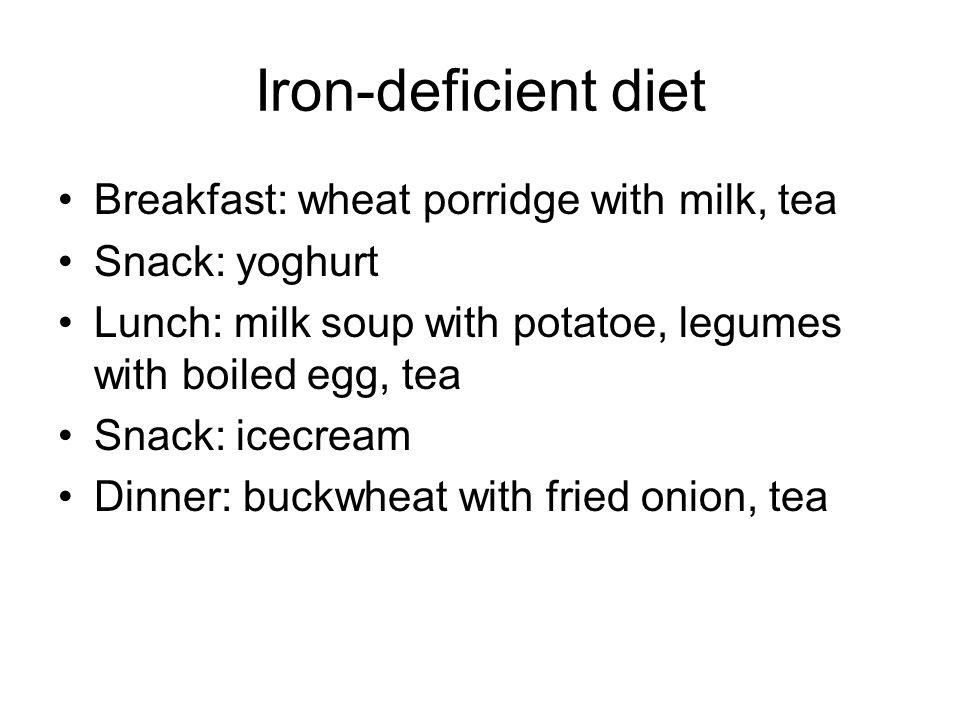 Iron-deficient diet Breakfast: wheat porridge with milk, tea