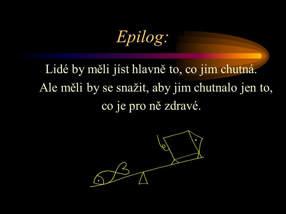 Epilog: Lidé by měli jíst hlavně to, co jim chutná.