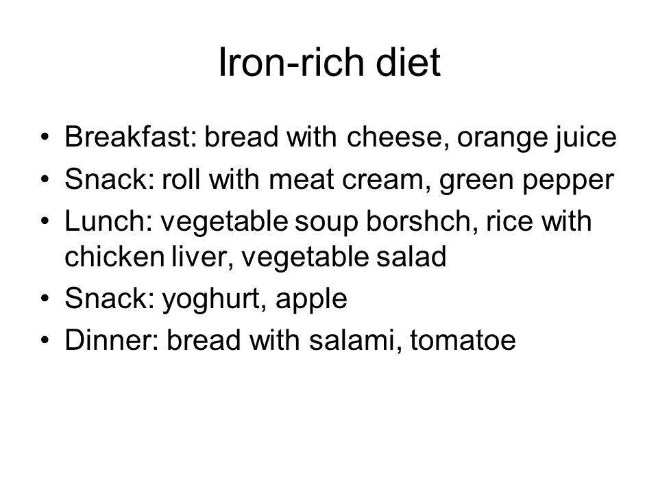 Iron-rich diet Breakfast: bread with cheese, orange juice