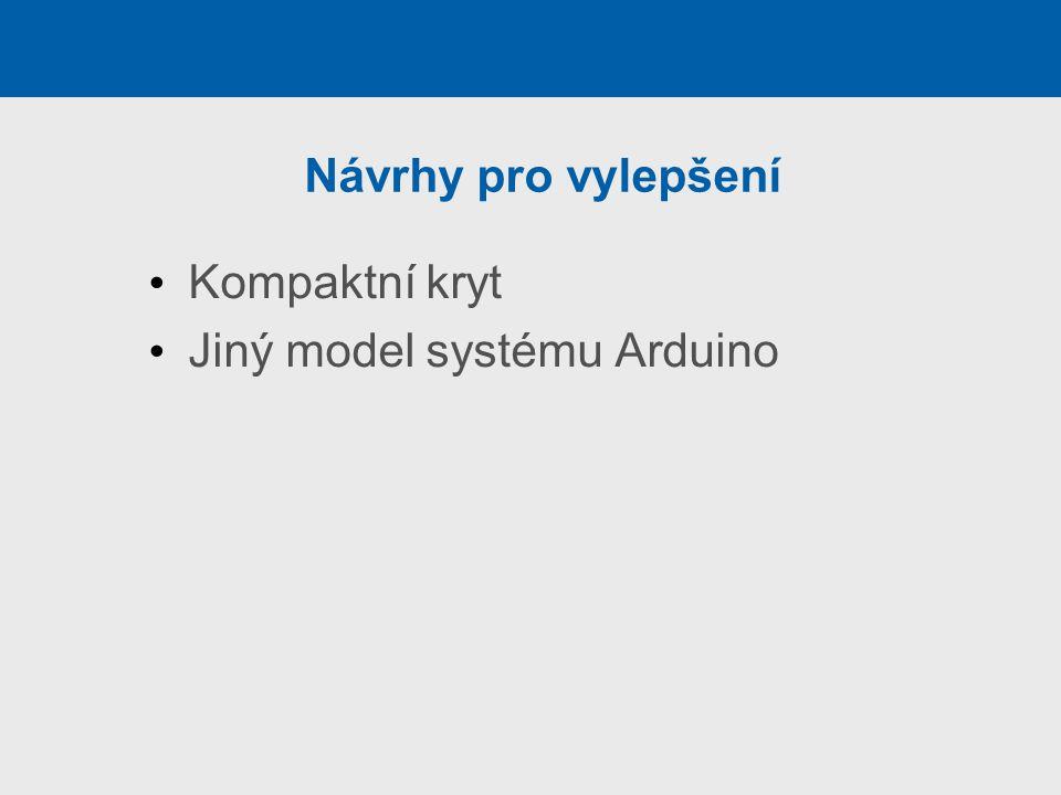 Návrhy pro vylepšení Kompaktní kryt Jiný model systému Arduino