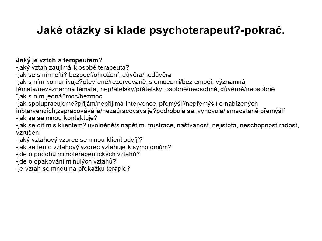 Jaké otázky si klade psychoterapeut -pokrač.