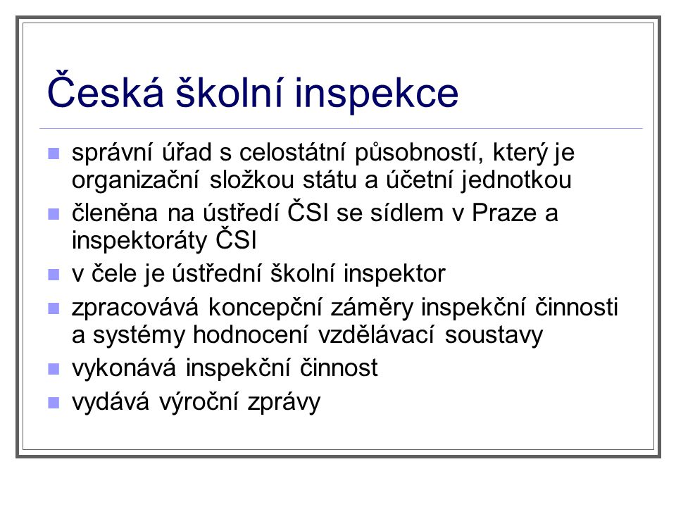 Česká školní inspekce správní úřad s celostátní působností, který je organizační složkou státu a účetní jednotkou.