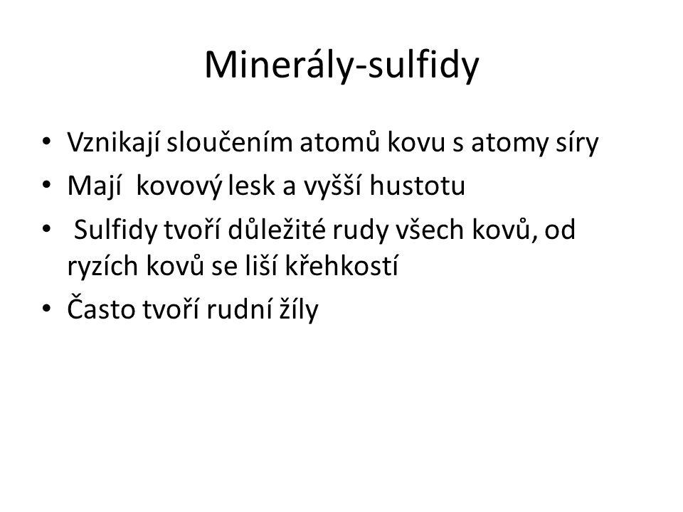 Minerály-sulfidy Vznikají sloučením atomů kovu s atomy síry