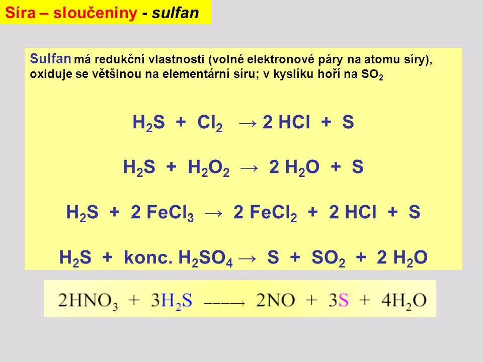 H2S + Cl2 → 2 HCl + S H2S + H2O2 → 2 H2O + S