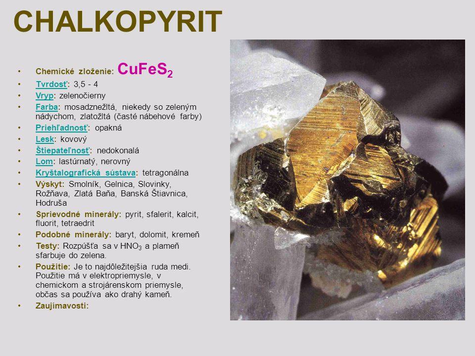CHALKOPYRIT Chemické zloženie: CuFeS2 Tvrdosť: 3,5 - 4