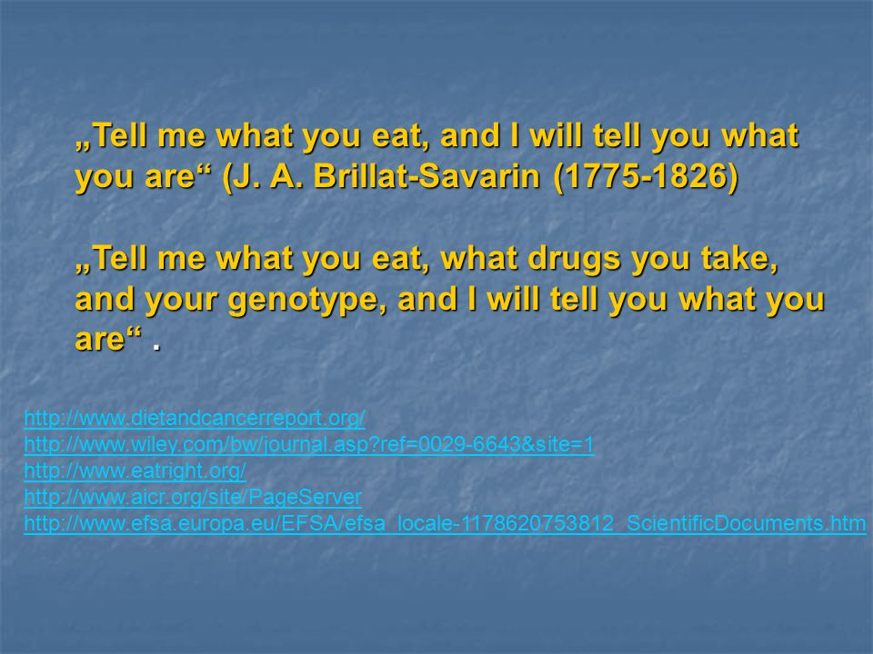 """Tell me what you eat, and I will tell you what you are (J. A"