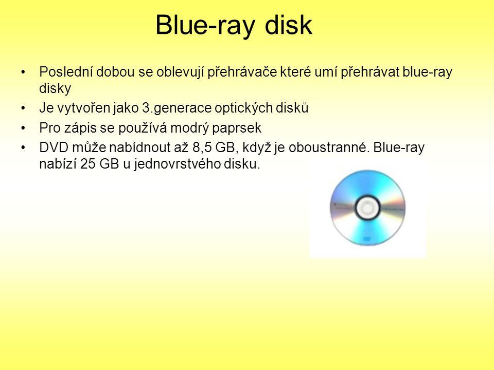 Blue-ray disk Poslední dobou se oblevují přehrávače které umí přehrávat blue-ray disky. Je vytvořen jako 3.generace optických disků.