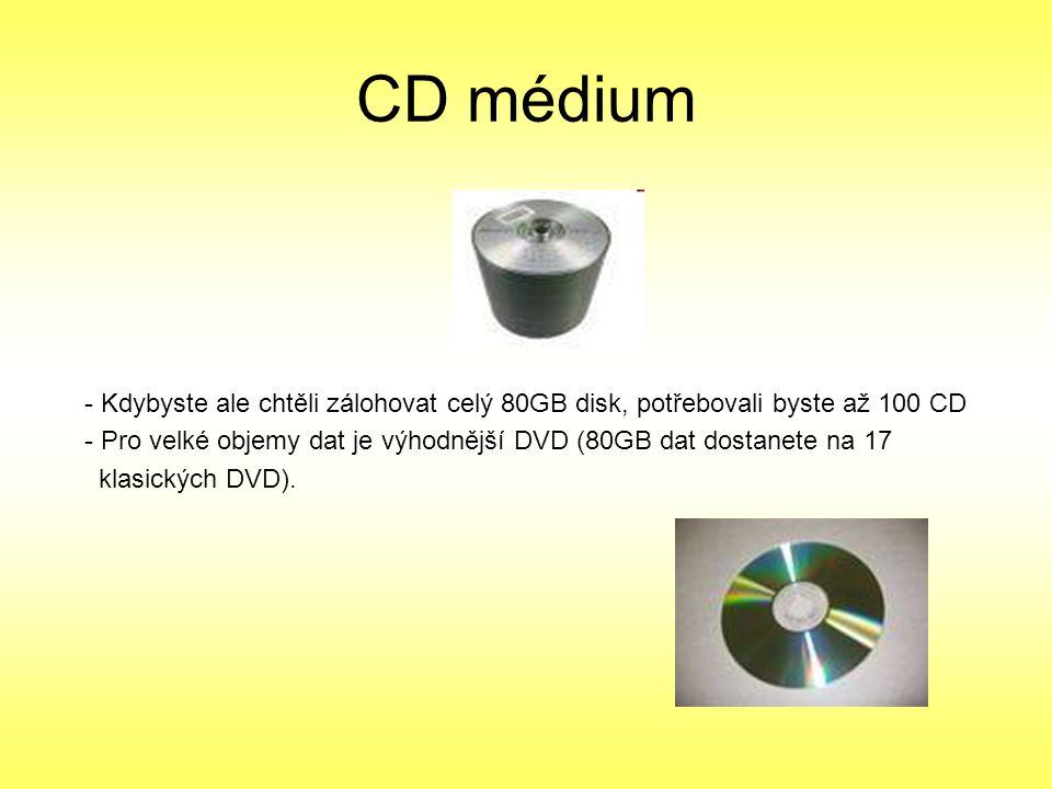 CD médium Kdybyste ale chtěli zálohovat celý 80GB disk, potřebovali byste až 100 CD.