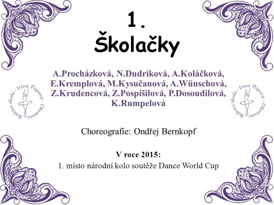 1. Školačky A.Procházková, N.Dudriková, A.Koláčková, E.Kremplová, M.Kysučanová, A.Wünschová, Z.Krudencová, Z.Pospíšilová, P.Dosoudilová, K.Rumpelová.