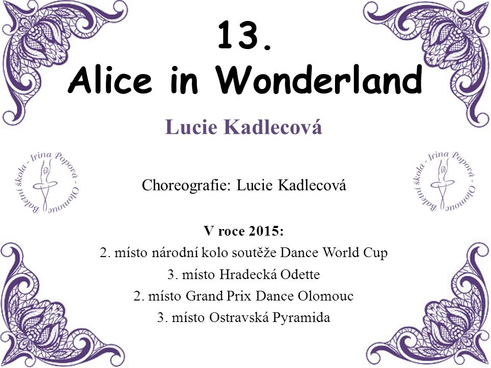 13. Alice in Wonderland Lucie Kadlecová Choreografie: Lucie Kadlecová