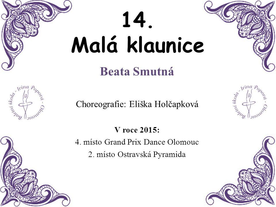 14. Malá klaunice Beata Smutná Choreografie: Eliška Holčapková