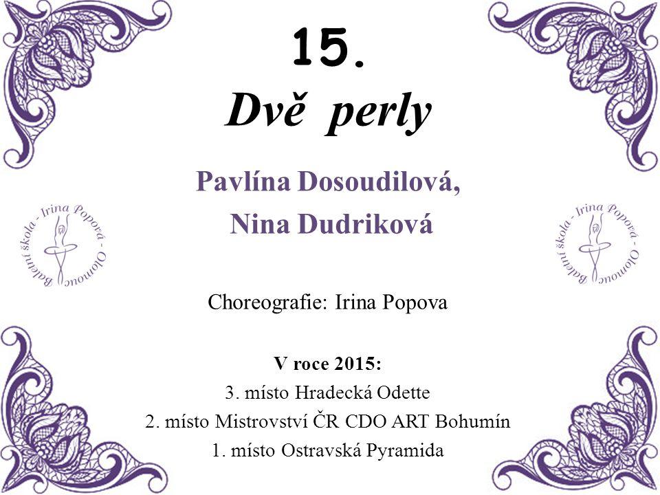 15. Dvě perly Pavlína Dosoudilová, Nina Dudriková