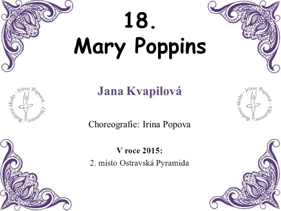 18. Mary Poppins Jana Kvapilová Choreografie: Irina Popova