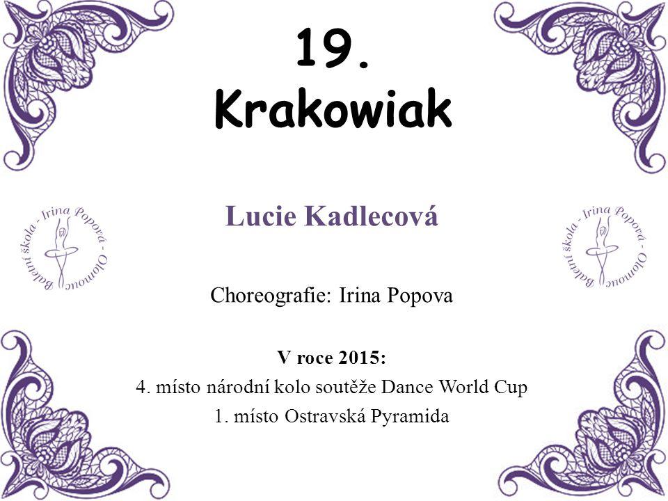 19. Krakowiak Lucie Kadlecová Choreografie: Irina Popova V roce 2015: