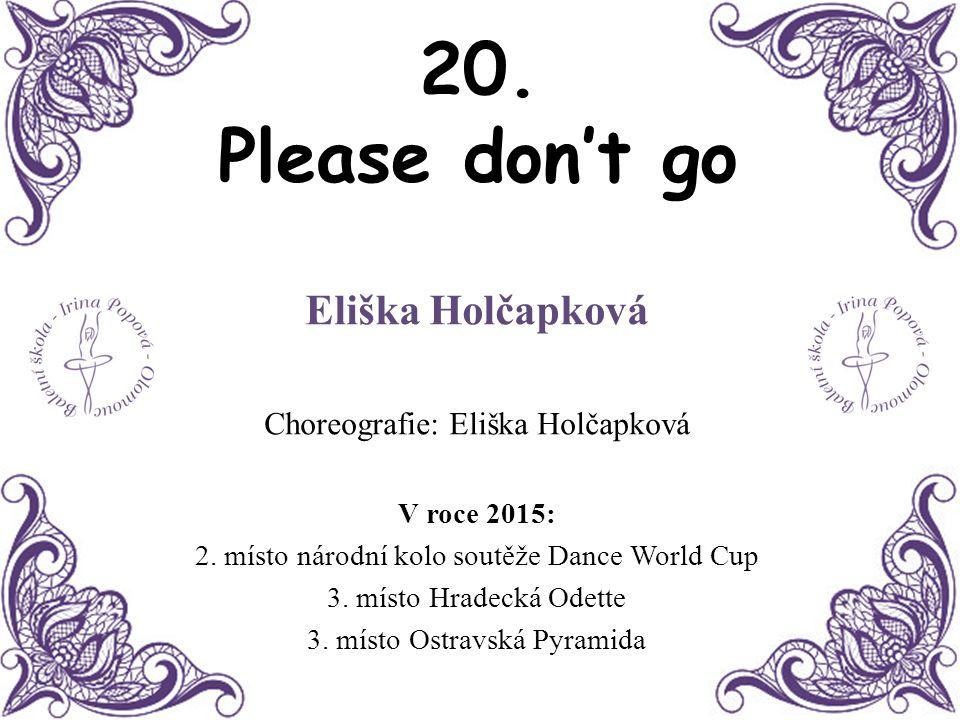 20. Please don't go Eliška Holčapková Choreografie: Eliška Holčapková