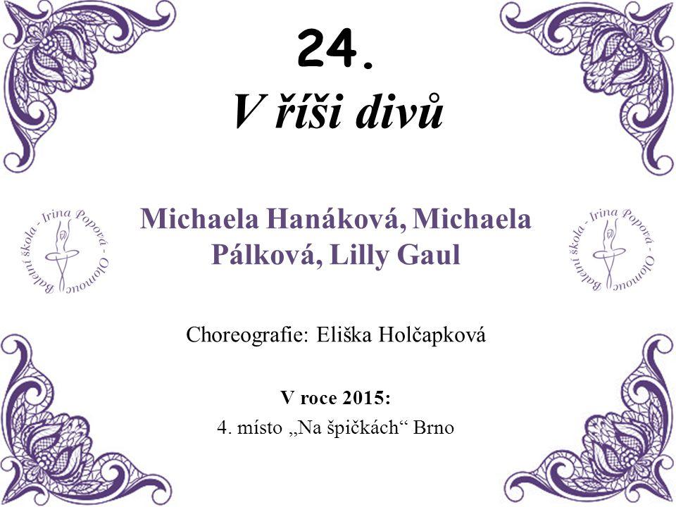 Michaela Hanáková, Michaela Pálková, Lilly Gaul