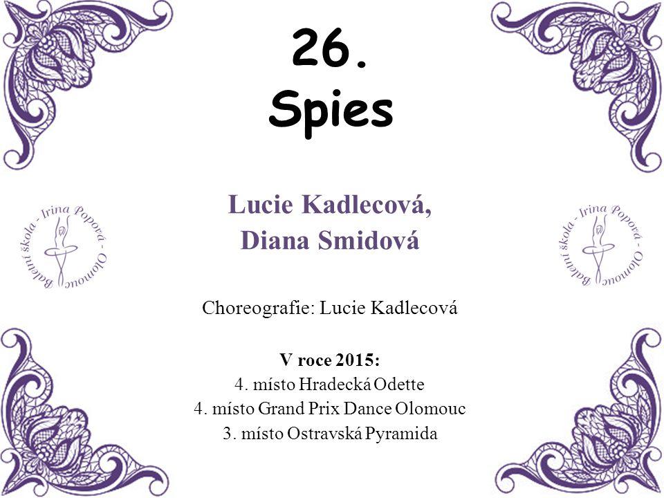 26. Spies Lucie Kadlecová, Diana Smidová Choreografie: Lucie Kadlecová