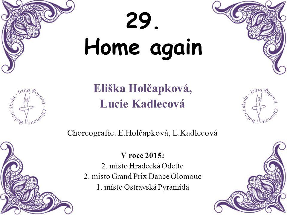 29. Home again Eliška Holčapková, Lucie Kadlecová