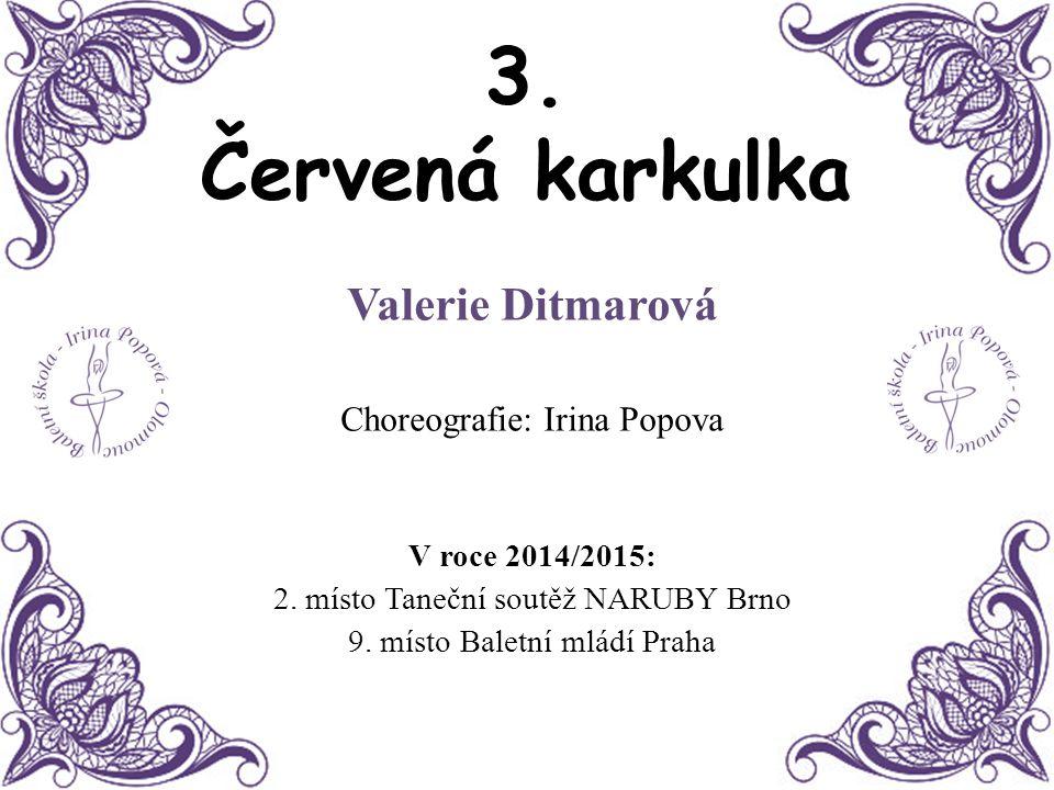 3. Červená karkulka Valerie Ditmarová Choreografie: Irina Popova