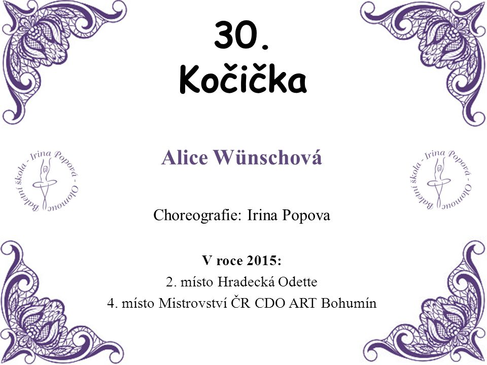 30. Kočička Alice Wünschová Choreografie: Irina Popova V roce 2015: