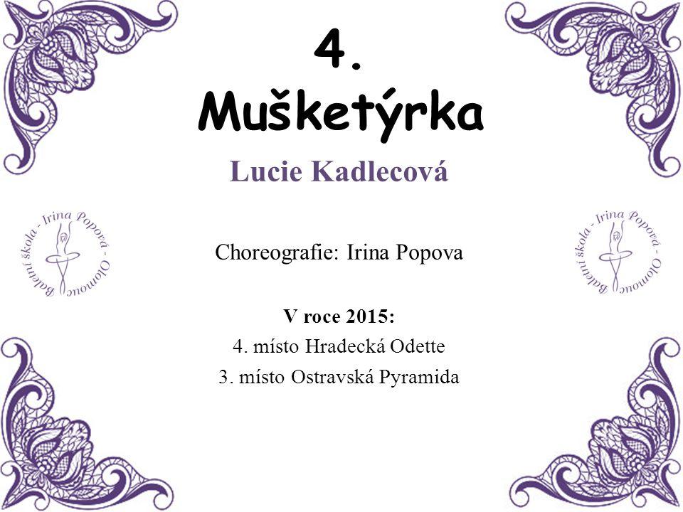 4. Mušketýrka Lucie Kadlecová Choreografie: Irina Popova V roce 2015: