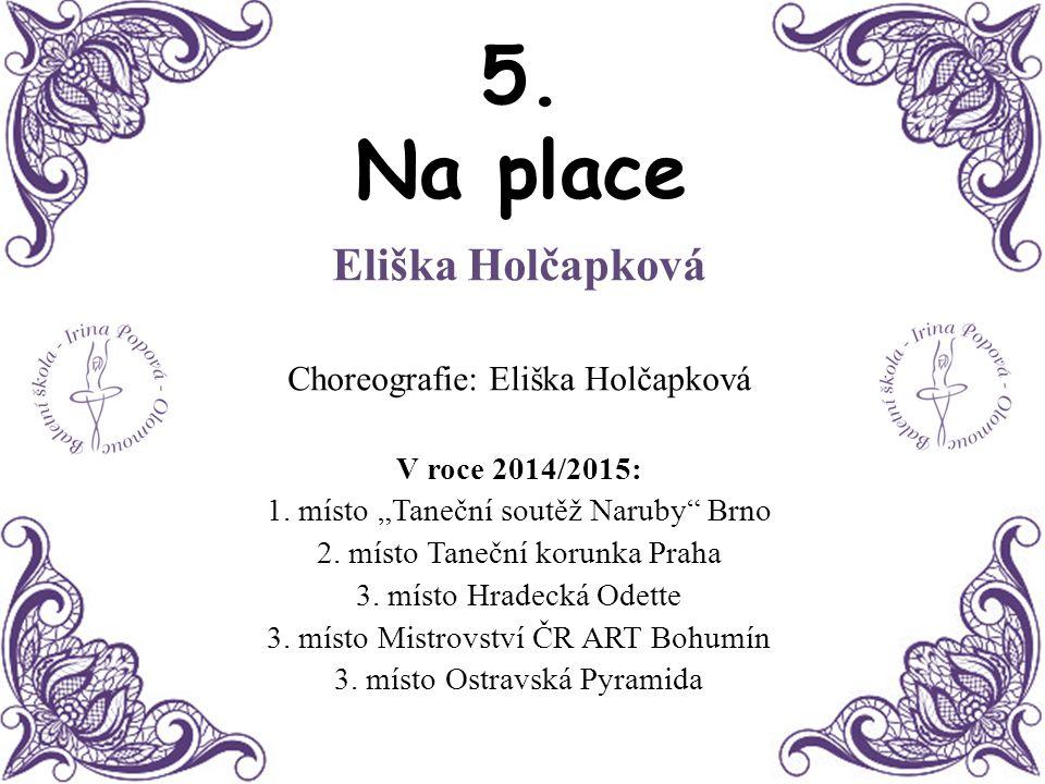5. Na place Eliška Holčapková Choreografie: Eliška Holčapková