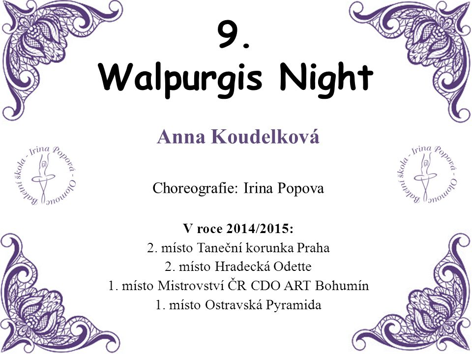 9. Walpurgis Night Anna Koudelková Choreografie: Irina Popova