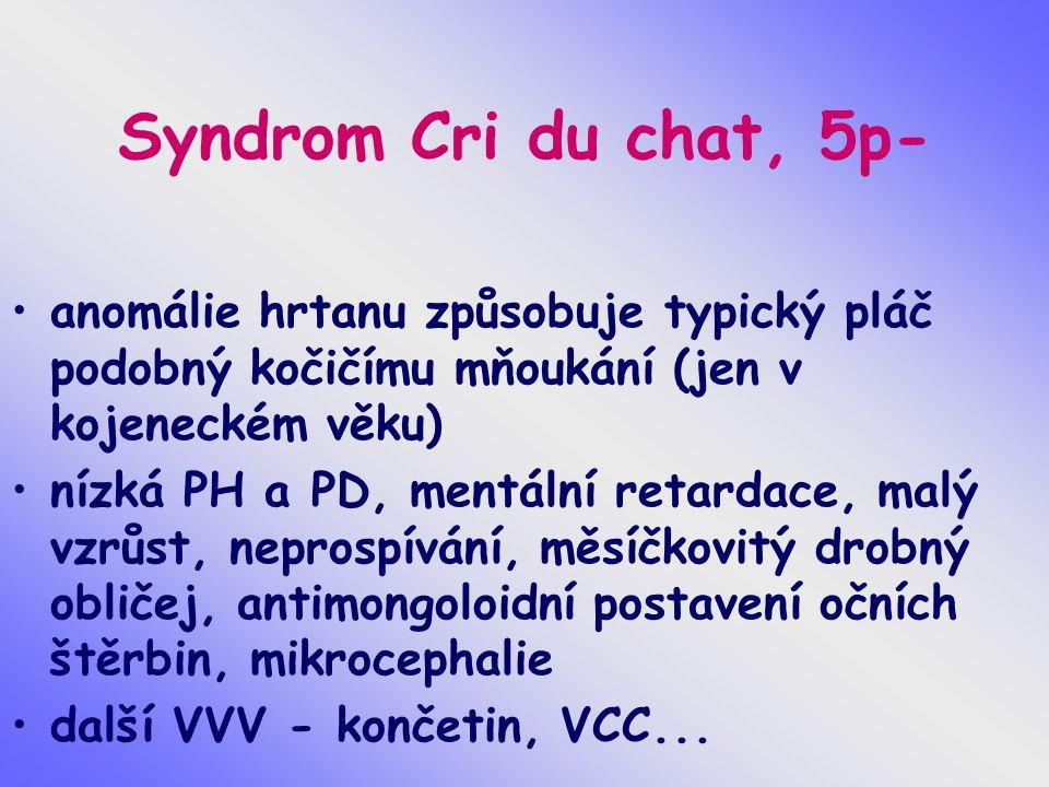 Syndrom Cri du chat, 5p- anomálie hrtanu způsobuje typický pláč podobný kočičímu mňoukání (jen v kojeneckém věku)