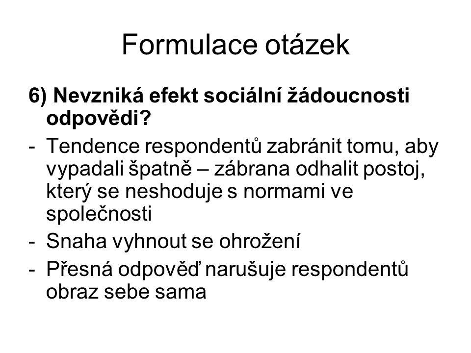 Formulace otázek 6) Nevzniká efekt sociální žádoucnosti odpovědi