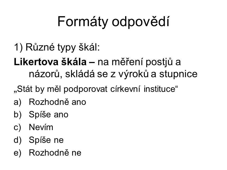 Formáty odpovědí 1) Různé typy škál: