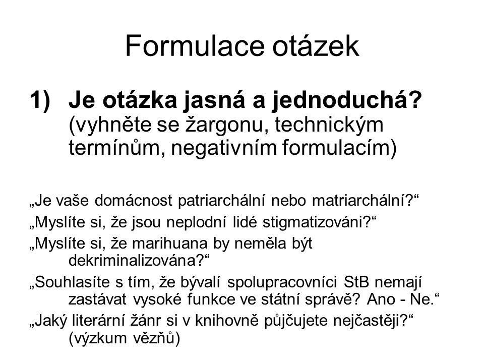 Formulace otázek Je otázka jasná a jednoduchá (vyhněte se žargonu, technickým termínům, negativním formulacím)