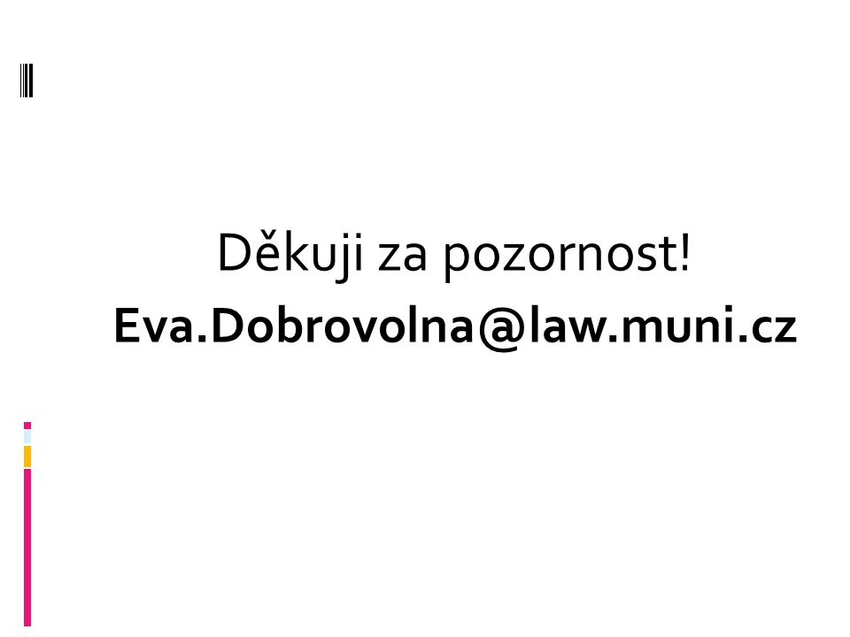 Děkuji za pozornost! Eva.Dobrovolna@law.muni.cz