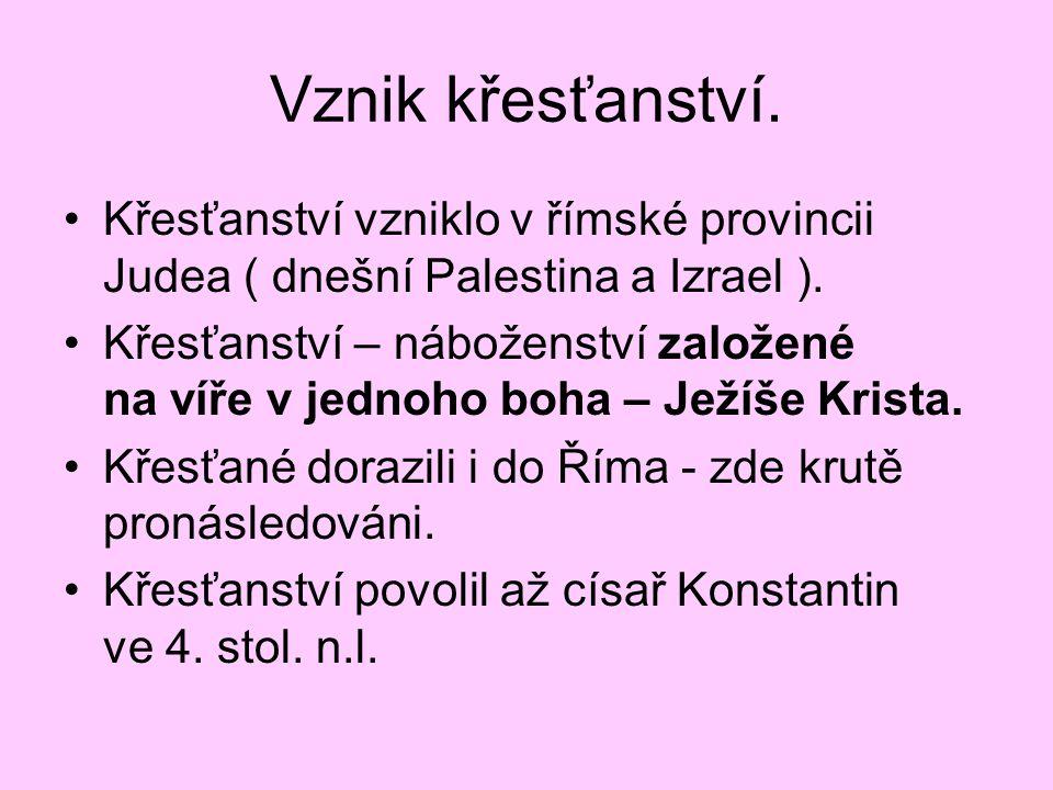 Vznik křesťanství. Křesťanství vzniklo v římské provincii Judea ( dnešní Palestina a Izrael ).