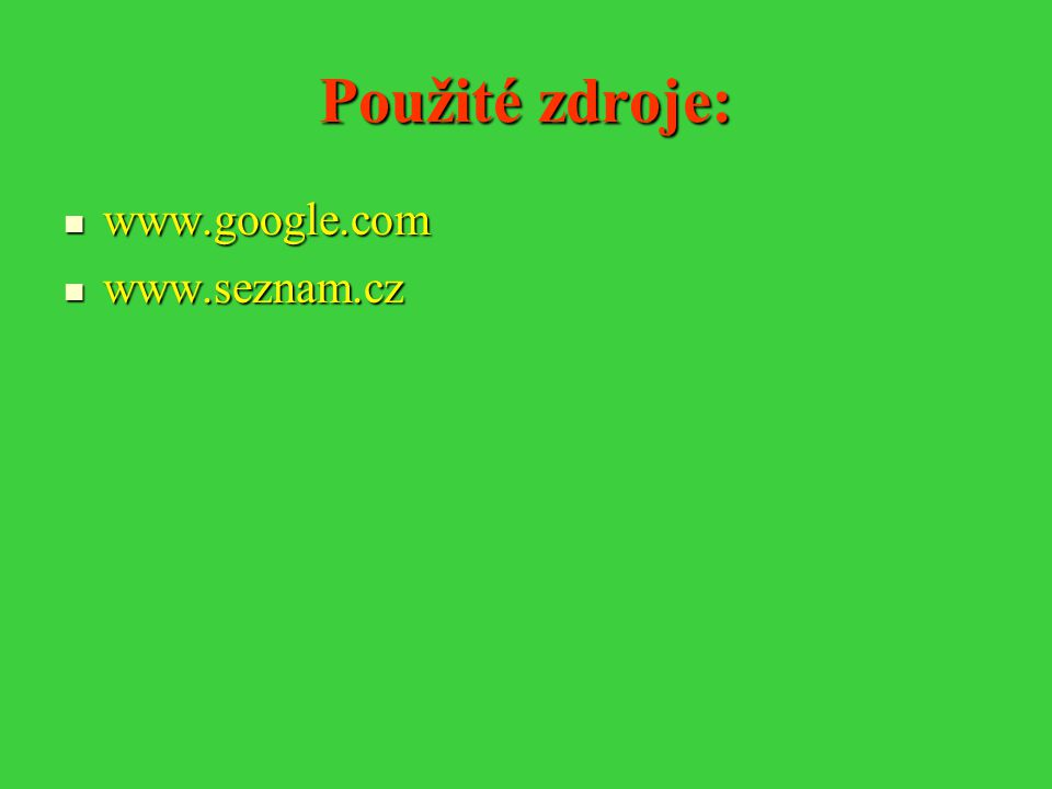 Použité zdroje: www.google.com www.seznam.cz