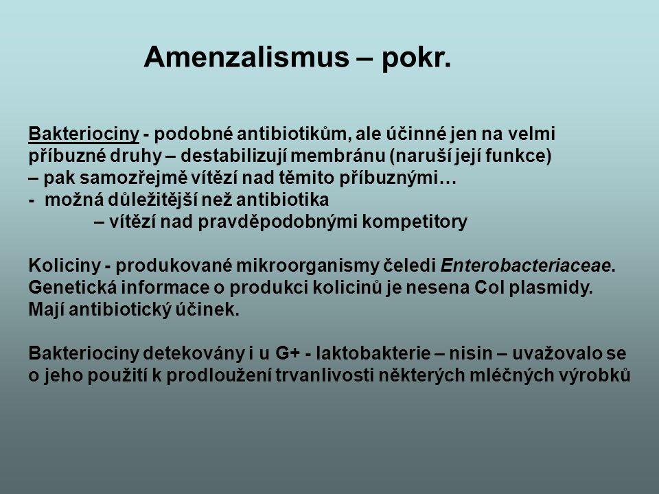Amenzalismus – pokr. Bakteriociny - podobné antibiotikům, ale účinné jen na velmi. příbuzné druhy – destabilizují membránu (naruší její funkce)