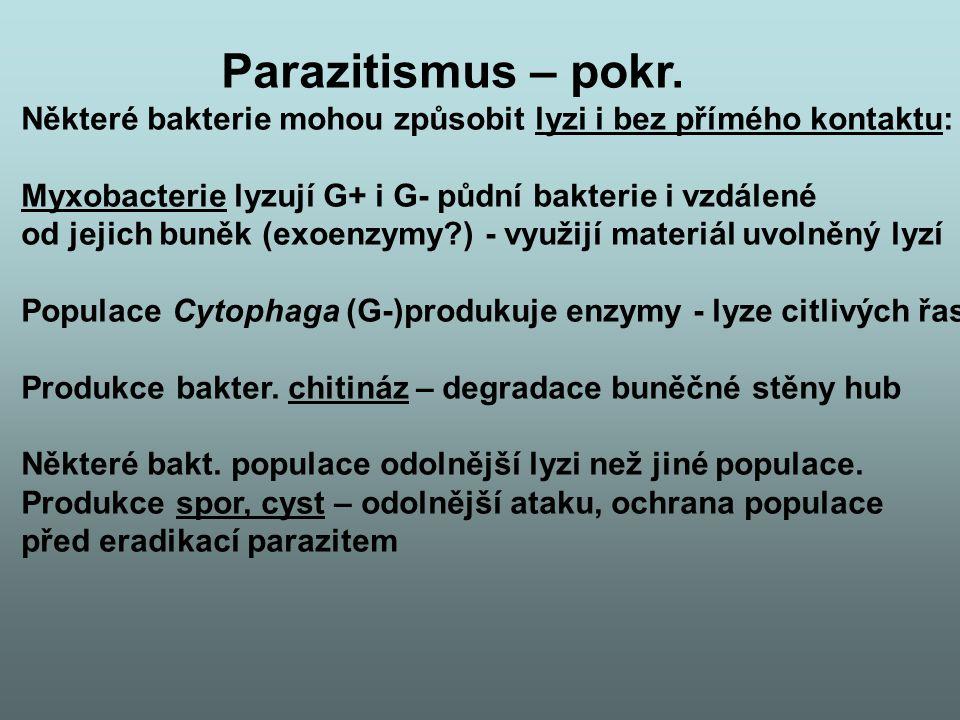 Parazitismus – pokr. Některé bakterie mohou způsobit lyzi i bez přímého kontaktu: Myxobacterie lyzují G+ i G- půdní bakterie i vzdálené.