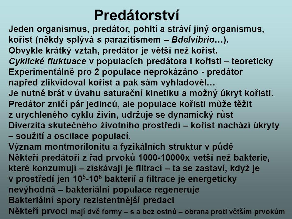 Predátorství Jeden organismus, predátor, pohltí a stráví jiný organismus, kořist (někdy splývá s parazitismem – Bdelvibrio…).