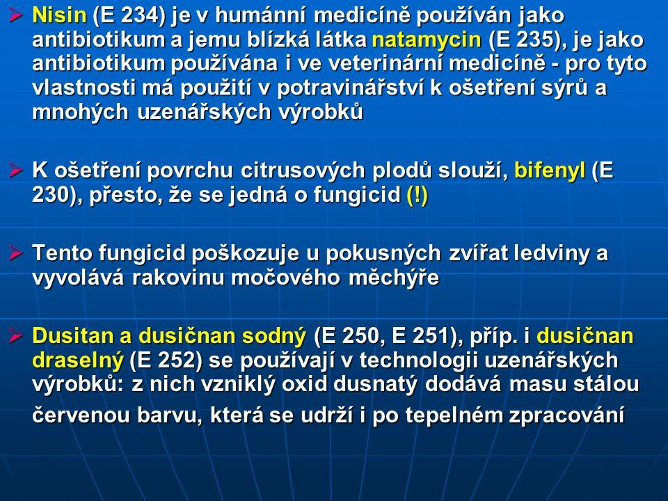 Nisin (E 234) je v humánní medicíně používán jako antibiotikum a jemu blízká látka natamycin (E 235), je jako antibiotikum používána i ve veterinární medicíně - pro tyto vlastnosti má použití v potravinářství k ošetření sýrů a mnohých uzenářských výrobků