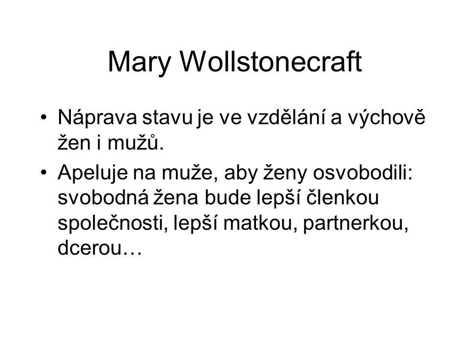 Mary Wollstonecraft Náprava stavu je ve vzdělání a výchově žen i mužů.