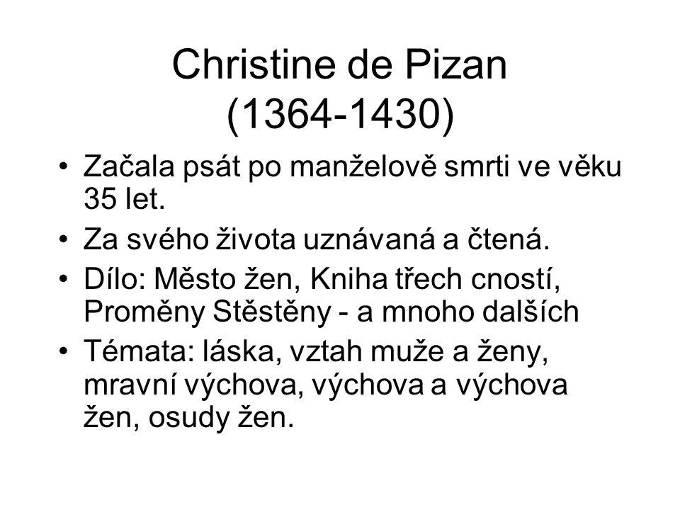 Christine de Pizan (1364-1430) Začala psát po manželově smrti ve věku 35 let. Za svého života uznávaná a čtená.