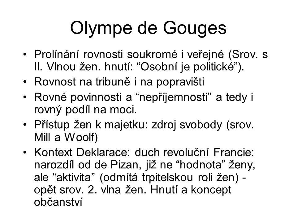 Olympe de Gouges Prolínání rovnosti soukromé i veřejné (Srov. s II. Vlnou žen. hnutí: Osobní je politické ).