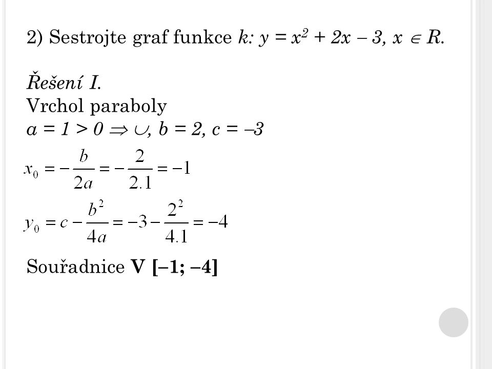 2) Sestrojte graf funkce k: y = x2 + 2x  3, x  R.