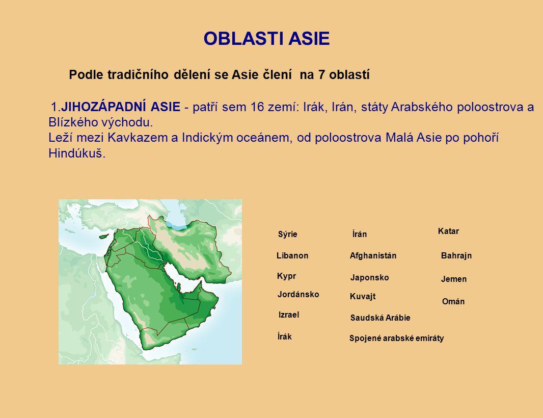 OBLASTI ASIE Podle tradičního dělení se Asie člení na 7 oblastí