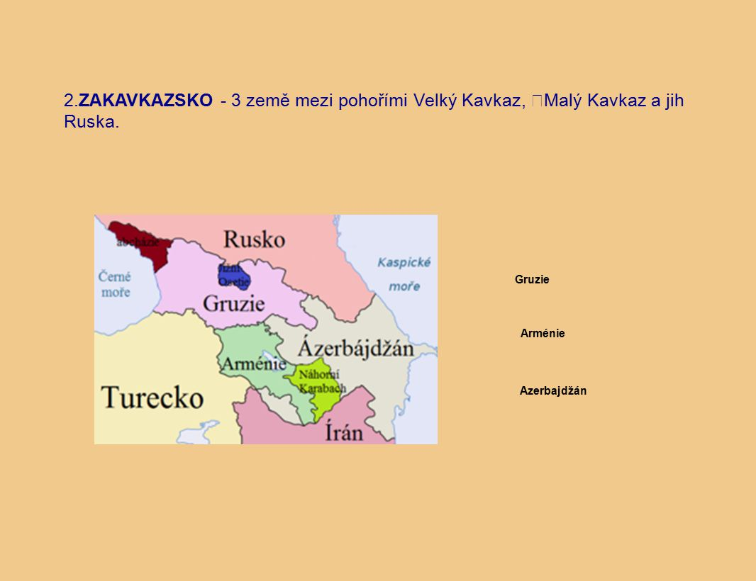 2.ZAKAVKAZSKO - 3 země mezi pohořími Velký Kavkaz, Malý Kavkaz a jih Ruska.